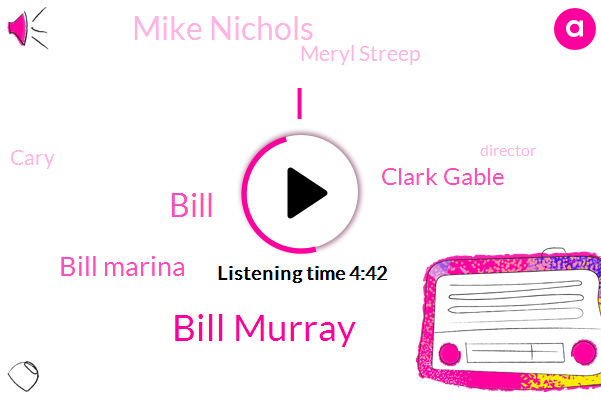 Bill Murray,Bill,Bill Marina,Clark Gable,Mike Nichols,Meryl Streep,Cary,Director,Jack Nicholson
