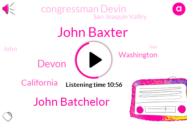John Baxter,John Batchelor,Devon,California,Washington,Congressman Devin,San Joaquin Valley