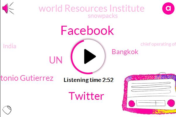Facebook,Twitter,Antonio Gutierrez,UN,Bangkok,World Resources Institute,Snowpacks,India,Chief Operating Officer,Sandberg,Snoop,Washington,Wikipedia