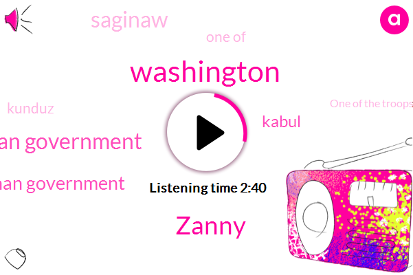 Washington,Zanny,Afghan Government,Kabul,Saginaw,One Of,Kunduz,One Of The Troops,Aghanistan,Quotes