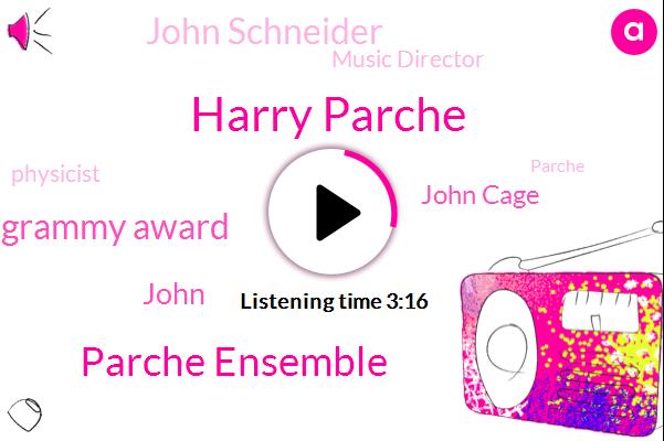 Harry Parche,Parche Ensemble,Grammy Award,John Cage,John Schneider,Music Director,John,Physicist