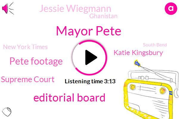 Mayor Pete,Editorial Board,Pete Footage,Supreme Court,Katie Kingsbury,Jessie Wiegmann,Ghanistan,New York Times,South Bend,Jesse Wakeman,Afghanistan,Midwest,Helmand,Consultant,Mayo,Writer,Mackenzie