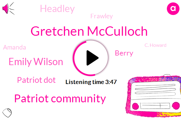 Gretchen Mcculloch,Patriot Community,Emily Wilson,Patriot Dot,Berry,Headley,Frawley,Amanda,C. Howard