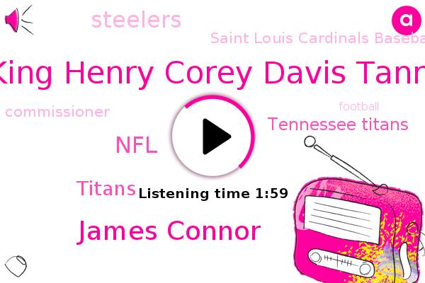 Titans,NFL,Tennessee Titans,Steelers,Ben King Henry Corey Davis Tanna Hill,James Connor,Commissioner,Football,Saint Louis Cardinals Baseball