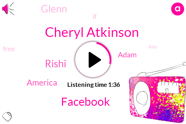 Cheryl Atkinson,Facebook,Rishi,America,Adam,Glenn
