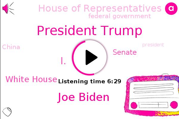 President Trump,China,White House,Joe Biden,Nebraska,Senate,House Of Representatives,Federal Government,Washington,United States,Wanna,L.
