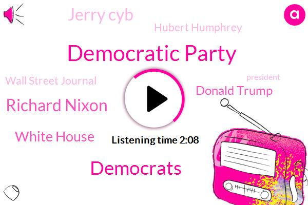 Democratic Party,Democrats,Richard Nixon,White House,Donald Trump,Jerry Cyb,Hubert Humphrey,Wall Street Journal,President Trump,George Mcgovern,Vice President,Hillary Clinton,Washington,Executive,Editor,Eight Years