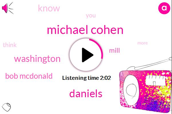 Michael Cohen,Daniels,Washington,Bob Mcdonald,Mill