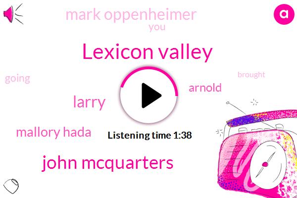 Lexicon Valley,John Mcquarters,Larry,Mallory Hada,Arnold,Mark Oppenheimer