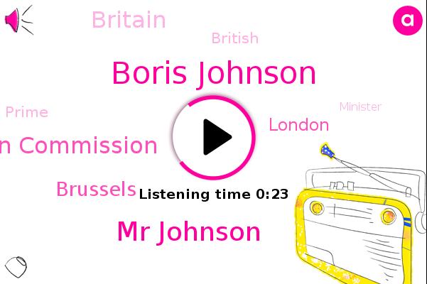 Boris Johnson,Brussels,European Commission,Mr Johnson,London,Britain