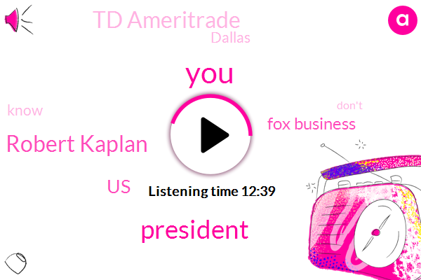 President Trump,Robert Kaplan,United States,Fox Business,Td Ameritrade,Dallas