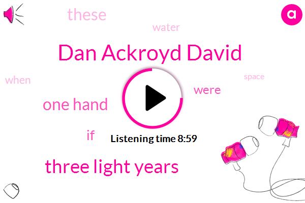 Dan Ackroyd David,Three Light Years,One Hand