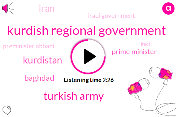 Kurdish Regional Government,Turkish Army,Kurdistan,Baghdad,Prime Minister,Iran,Iraqi Government,Preminister Abbadi