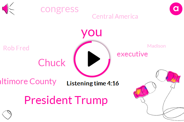 President Trump,Chuck,Baltimore County,Executive,Congress,Central America,Rob Fred,Madison,Three Hundred Million Dollars,Forty Million Dollars,Thirty Years,Five Hundred Forty Five Million Dollars,Nine Hundred Five Million Dollars,Five Hundred Billion Dollars,Six Hundred Million Dollars,Six Twenty Twenty Minutes,Fifty Million Dollars,Five Hundred Dollars,Five Million Dollar