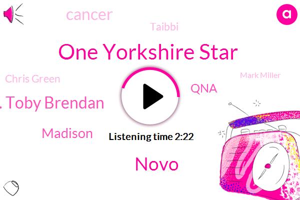 UK,One Yorkshire Star,Novo,Dr. Toby Brendan,Madison,QNA,Cancer,Taibbi,Chris Green,Mark Miller