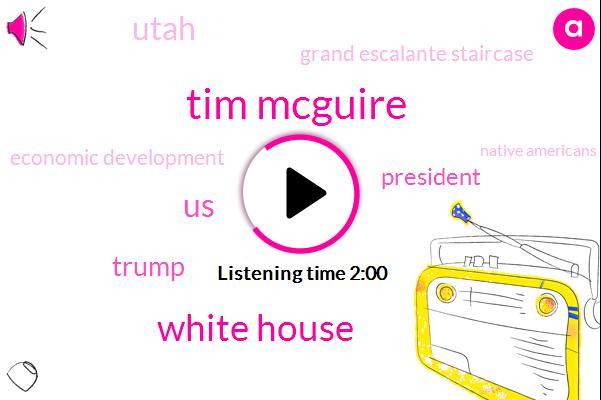 Tim Mcguire,White House,United States,Donald Trump,President Trump,Utah,Grand Escalante Staircase,Economic Development,Native Americans,The House,Congressman Steny Hoyer,Senate,AP,Alabama,Roy More,Maryland,Seventy Year