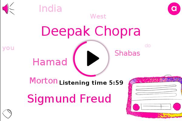 Deepak Chopra,Sigmund Freud,Shabas,Hamad,India,Morton,West