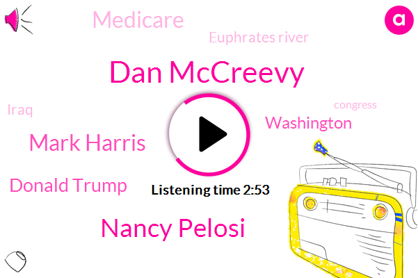 Dan Mccreevy,Nancy Pelosi,Mark Harris,Donald Trump,Washington,Medicare,Euphrates River,Iraq,Congress,Marquez,Marine Corps,Aligarh,Business Owner,Mccreadie,Medicaid,Three Hundred Fifty Thousand Dollars