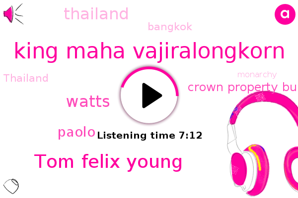 King Maha Vajiralongkorn,Thailand,Tom Felix Young,Bangkok,Crown Property Bureau,Watts,Paolo