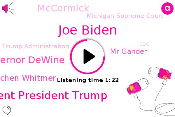 Joe Biden,President President Trump,Vice President,Michigan Supreme Court,Michigan,Trump Administration,Governor Dewine,Gretchen Whitmer,Grand Rapids,CDC,Mr Gander,CNN,America,Mccormick,Executive