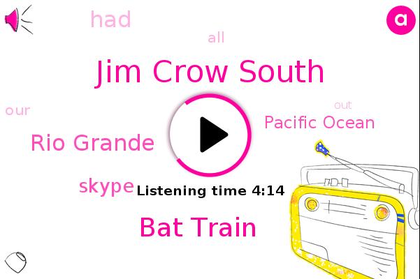 Jim Crow South,Pacific Ocean,Bat Train,Rio Grande,Skype
