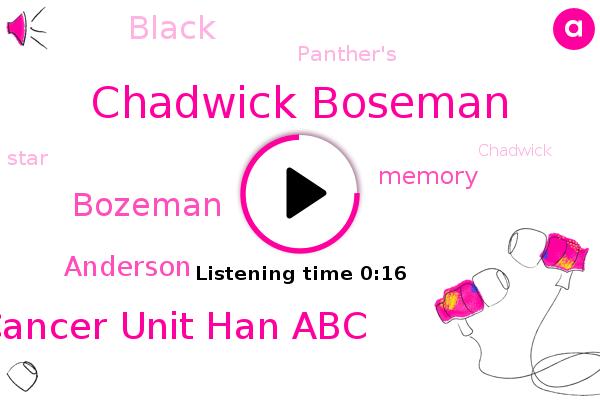 Bozeman,Cancer Unit Han Abc,Chadwick Boseman,Anderson