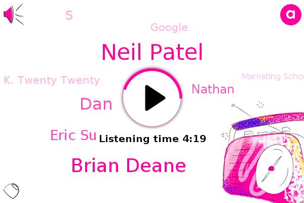 Neil Patel,United States,Brian Deane,CEO,K. Twenty Twenty,Google,DAN,Marketing School,Eric Su,Ford,Nathan,S