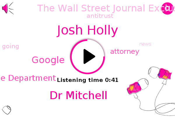 Google,Josh Holly,The Wall Street Journal Exclusive,Justice Department,Dr Mitchell,Attorney