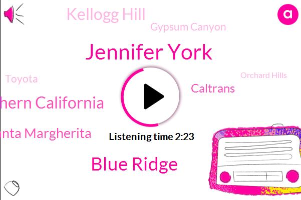 Jennifer York,Blue Ridge,Southern California,Rancho Santa Margherita,Caltrans,Kellogg Hill,Gypsum Canyon,Toyota,Orchard Hills,Corona,Francis