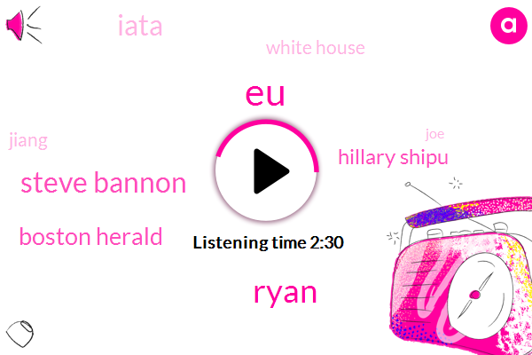 EU,Ryan,Steve Bannon,Boston Herald,Hillary Shipu,Iata,White House,Jiang,JOE