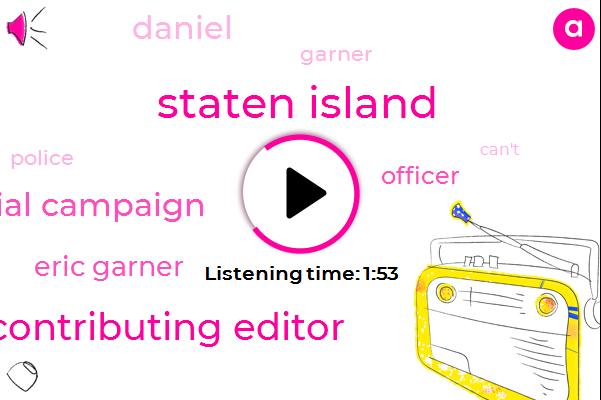 Staten Island,Contributing Editor,Presidential Campaign,Eric Garner,Officer,Daniel