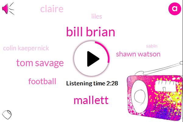 Bill Brian,Mallett,Tom Savage,Football,Shawn Watson,Claire,Liles,Colin Kaepernick,Sabin,NFL,Bill O'brien,Four Hundred Yards,Three Years