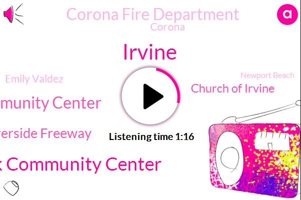 Irvine,Los Lomas Community Center Turtle Rock Community Center,Newport Coast Community Center,Riverside Freeway,Church Of Irvine,Corona Fire Department,Corona,Emily Valdez,Newport Beach,California,Linda,Adam,Gypsum Canyon,Green River Road
