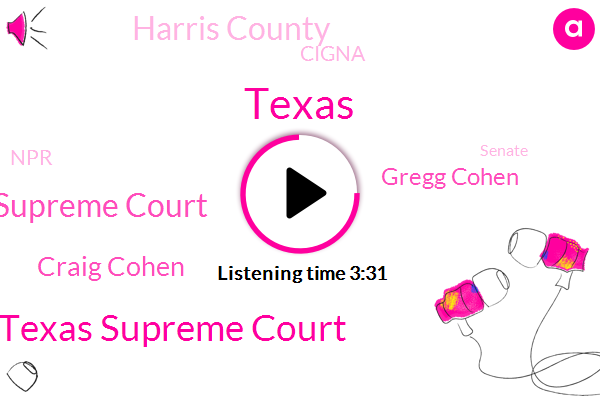 Texas Supreme Court,State Supreme Court,Houston,Craig Cohen,Gregg Cohen,Harris County,Cigna,Texas,NPR,Senate