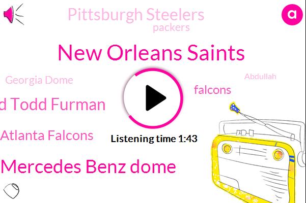 New Orleans Saints,Mercedes Benz Dome,Todd Todd Furman,Atlanta Falcons,Falcons,Pittsburgh Steelers,Packers,Georgia Dome,Abdullah,Dion Jones,Atlanta,Lanta,Tampa,Neil,Bova,Chicago,Official