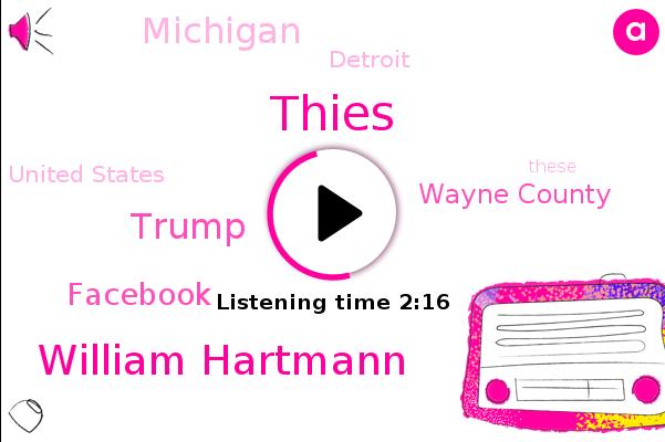 Wayne County,Thies,Michigan,William Hartmann,Donald Trump,Detroit,Facebook,United States