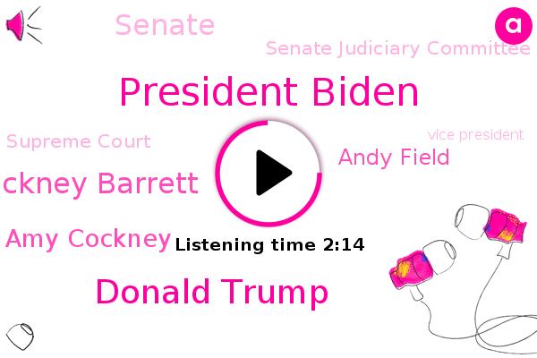 President Biden,Donald Trump,Vice President,Senate,Senate Judiciary Committee,Judge Amy Cockney Barrett,President Trump,Amy Cockney,Supreme Court,Florida,Andy Field,America