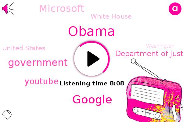 Google,Government,United States,Barack Obama,Washington,Advertising Technology,Youtube,Espn,Fox News,Department Of Justice,Microsoft,White House,Msnbc,CNN