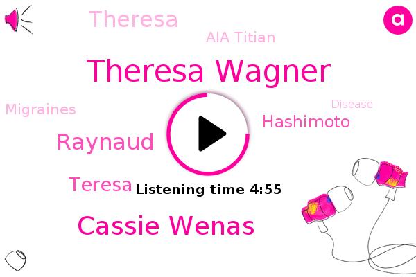 Theresa Wagner,Migraines,Cassie Wenas,Disease,Autoimmune Disease,Raynaud,Aia Titian,Teresa,Thyroiditis,Hashimoto,Theresa