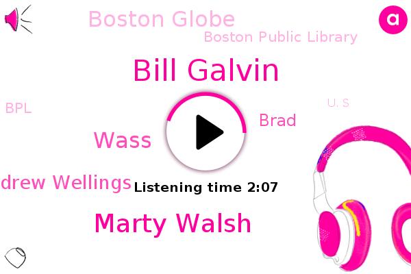 Bill Galvin,Boston Globe,Marty Walsh,Boston Public Library,Boston,Wass,BPL,Andrew Wellings,Brad,Attorney,U. S