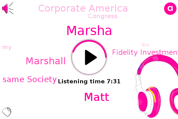 Same Society,Matt,Advisor,Fidelity Investments,Marsha,Marshall,Corporate America,Congress