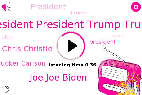 President President Trump Trump,Joe Joe Biden,President Trump,Chris Christie,Tucker Carlson