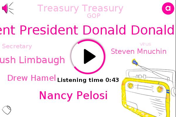 President President Donald Donald Trump,Treasury Treasury,Nancy Pelosi,Secretary,Rush Limbaugh,GOP,Drew Hamel,Steven Mnuchin