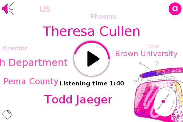 Health Department,Theresa Cullen,United States,Kau Tau,Todd Jaeger,Pema County,Brown University,Phoenix,Catalina Foothills,Director,Texas,Oklahoma
