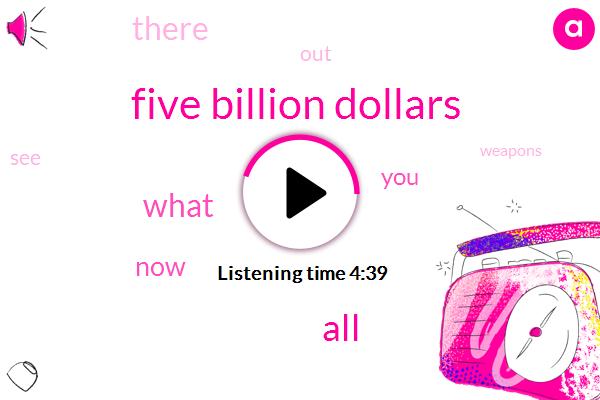 Five Billion Dollars