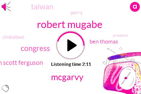 Robert Mugabe,Mcgarvy,Congress,Sean Scott Ferguson,Ben Thomas,Taiwan,Perry,Zimbabwe,President Trump,Meriva,EU,Twenty Seven Million Dollars,Ninety Six Million Dollars,Thirty Seven Years,Ninety Three Year