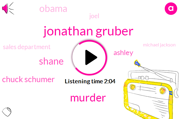 Jonathan Gruber,Murder,Shane,Chuck Schumer,Ashley,Barack Obama,Joel,Sales Department,Michael Jackson,Dole,Benson
