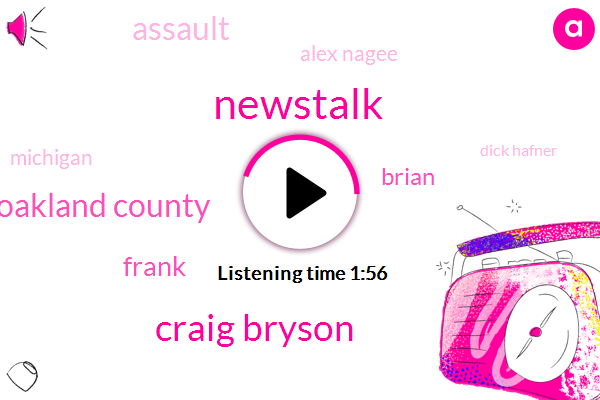 Newstalk,Craig Bryson,Oakland County,Frank,Brian,Assault,Alex Nagee,Michigan,Dick Hafner,Ken Rogulski,Six Seven Inches,Three Quarters,Ninety Inches,Five Years