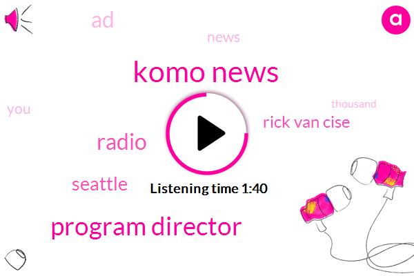 Komo News,Program Director,Radio,Seattle,Rick Van Cise,AD
