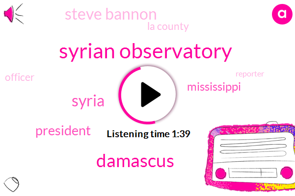 Syrian Observatory,Damascus,Syria,President Trump,Mississippi,Steve Bannon,La County,Officer,Reporter,John Dunbar,Iraq,France,California,Larry Miller,CBS,Christopher Bergner,Chase,Pomona,America